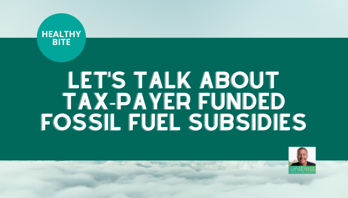 Healthy Bite - Let's talk about tax-payer funded Fossil Fuel Subsidies