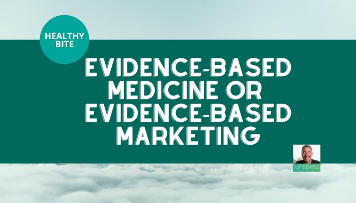HEALTHY BITE | Evidence-Based Medicine or Evidence-Based Marketing