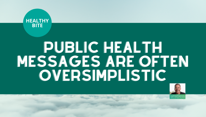 HEALTHY BITE | Public Health Messages Are Often Oversimplistic
