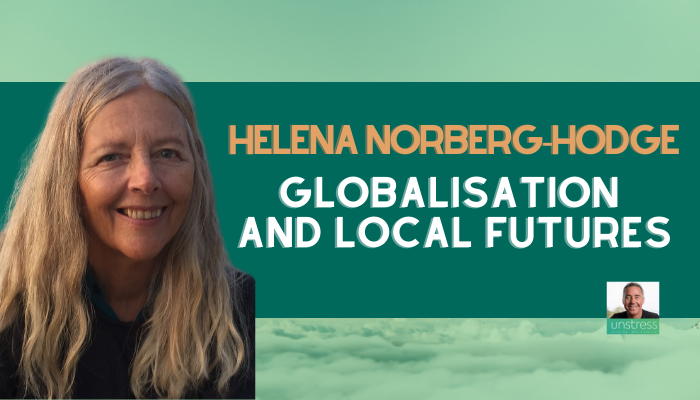 Helena Norberg-Hodge: Globalisation and Local Futures